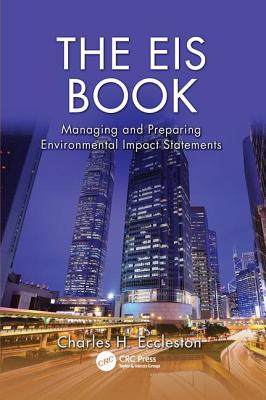 The EIS Book: Managing and Preparing Environmental Impact Statements - Eccleston, Charles H.