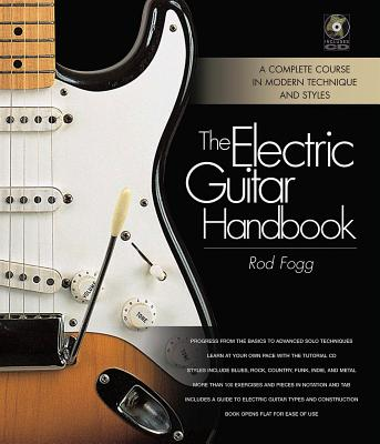 The Electric Guitar Handbook: A Complete Course in Modern Technique and Styles - Fogg, Rod