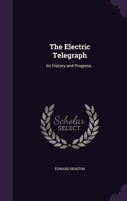 The Electric Telegraph: Its History and Progress.. - Highton, Edward