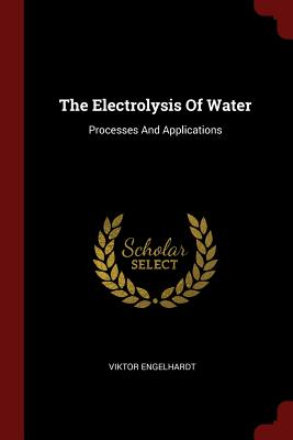 The Electrolysis of Water: Processes and Applications - Engelhardt, Viktor