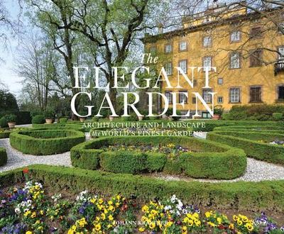The Elegant Garden: Architecture and Landscape of the World's Finest Gardens - Kraftner, Johann
