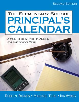 The Elementary School Principal's Calendar: A Month-By-Month Planner for the School Year - Ricken, Robert, Dr., and Terc, Michael, Mr., and Ayres, Ida