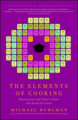 The Elements of Cooking: Translating the Chef's Craft for Every Kitchen - Ruhlman, Michael, and Bourdain, Anthony (Introduction by)