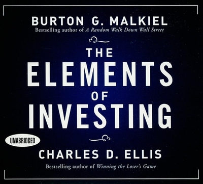 The Elements of Investing - Ellis, Charles D, and Malkiel, Burton G, and Synnestvedt (Narrator)