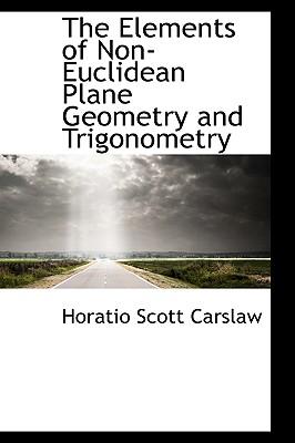 The Elements of Non-Euclidean Plane Geometry and Trigonometry - Carslaw, Horatio Scott