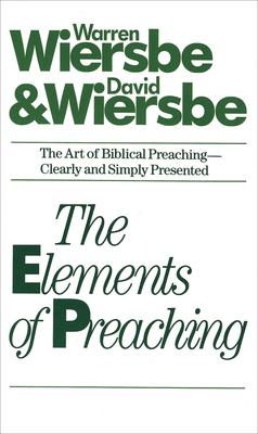 The Elements of Preaching - Wiersbe, Warren W, Dr., and Wiersbe, David