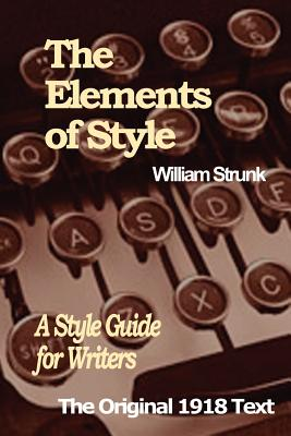 The Elements of Style: A Style Guide for Writers - Strunk, William, Jr.