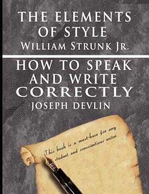 The Elements of Style by William Strunk Jr. & How to Speak and Write Correctly by Joseph Devlin - Special Edition - Strunk Jr, William, and Devlin, Joseph