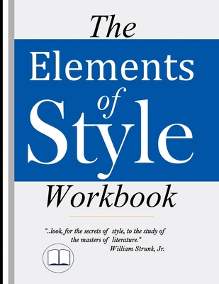 The Elements of Style Workbook: Writing Strategies with Grammar Book (Writing Workbook Featuring New Lessons on Writing with Style) - Poff Phd, Michele (Editor), and Tip Top Education, and Strunk Jr, William