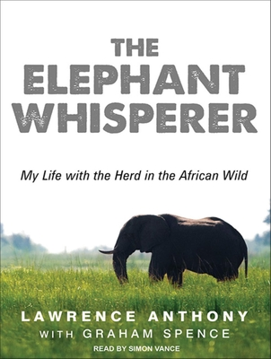 The Elephant Whisperer: My Life with the Herd in the African Wild - Anthony, Lawrence, and Spence, Graham, and Vance, Simon (Narrator)