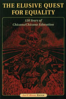 The Elusive Quest for Equality: 150 Years of Chicano/Chicana Education - Moreno, Jose F (Editor)