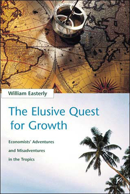 The Elusive Quest for Growth: Economists' Adventures and Misadventures in the Tropics - Easterly, William R