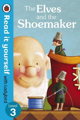 The Elves and the Shoemaker - Read it yourself with Ladybird: Level 3 -