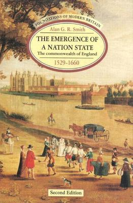 The Emergence of a Nation State: The Commonwealth of England 1529-1660 - Smith, Alan G R