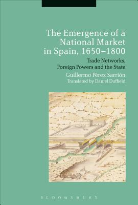 The Emergence of a National Market in Spain, 1650-1800 - Sarrion, Guillermo Perez