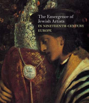 The Emergence of Jewish Artists in Nineteenth-Century Europe - Goodman, Susan Tumarkin (Editor), and Cohen, Richard I, and Hyman, Paula E