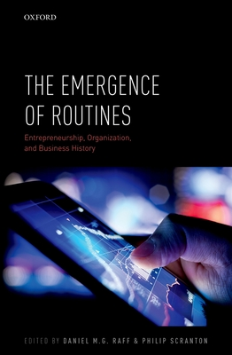 The Emergence of Routines: Entrepreneurship, Organization, and Business History - Raff, Daniel M. G. (Editor), and Scranton, Philip (Editor)