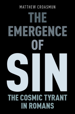 The Emergence of Sin: The Cosmic Tyrant in Romans - Croasmun, Matthew