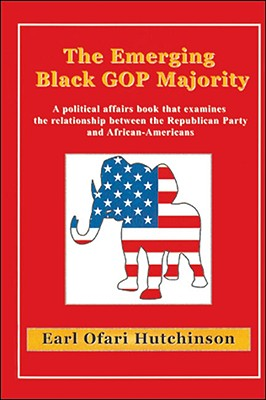 The Emerging Black GOP Majority - Hutchinson, Earl Ofari