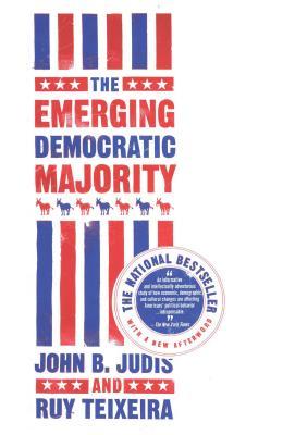 The Emerging Democratic Majority - Judis, John B, and Teixeira, Ruy