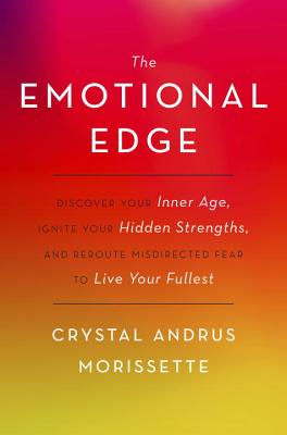 The Emotional Edge: Discover Your Inner Age, Ignite Your Hidden Strengths, and Reroute Misdirected Fear to Live Your Fullest - Morissette, Crystal Andrus