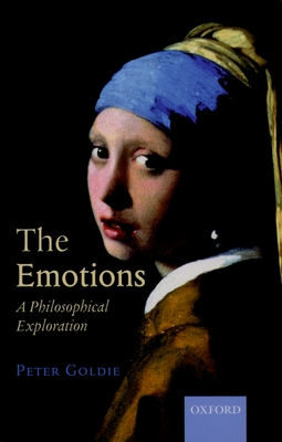 The Emotions: A Philosophical Exploration - Goldie, Peter