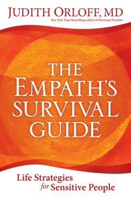 The Empath's Survival Guide: Life Strategies for Sensitive People - Orloff, Judith, M.D., M D