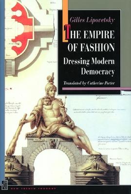 The Empire of Fashion: Dressing Modern Democracy - Lipovetsky, Gilles