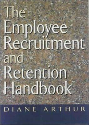 The Employee Recruitment and Retention Handbook - Arthur, Diane