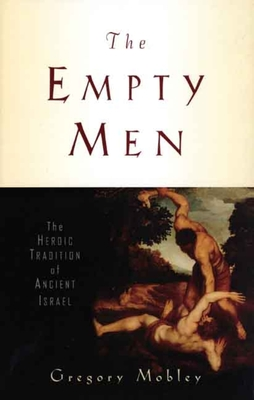 The Empty Men: The Heroic Tradition of Ancient Israel - Mobley, Gregory