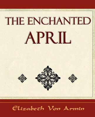 The Enchanted April - Elizabeth Von Armin - Von Arnim, Elizabeth