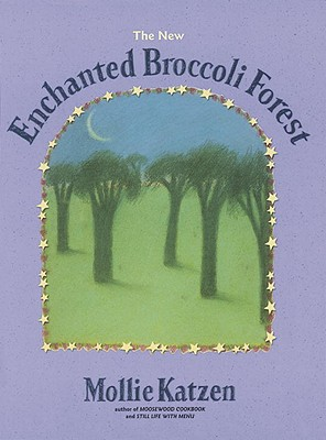 The Enchanted Broccoli Forest: And Other Timeless Delicacies - Katzen, Mollie