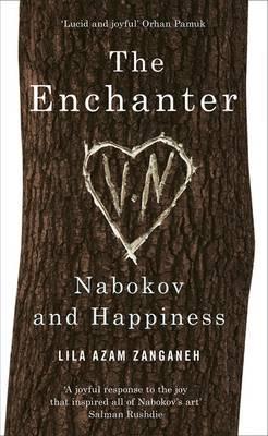 The Enchanter: Nabokov and Happiness - Zanganeh, Lila Azam
