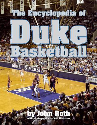 The Encyclopedia of Duke Basketball - Roth, John, and Hinshaw, Ned (Photographer)