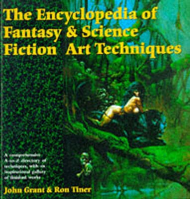 The Encyclopedia of Fantasy and Science Fiction Art Techniques - Grant, John, and Tiner, Ron