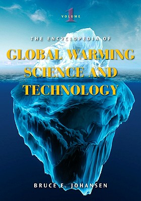 The Encyclopedia of Global Warming Science and Technology - Johansen, Bruce E