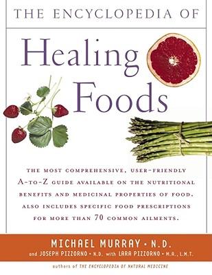 The Encyclopedia of Healing Foods - Murray, Michael, Professor, and Pizzorno, Joseph, and Pizzorno, Lara