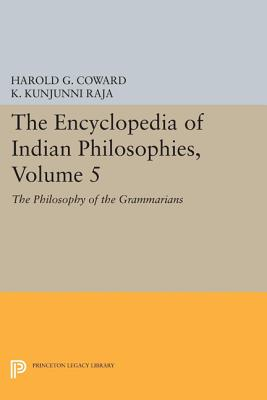 The Encyclopedia of Indian Philosophies, Volume 5: The Philosophy of the Grammarians - Coward, Harold G., and Raja, K. Kunjunni