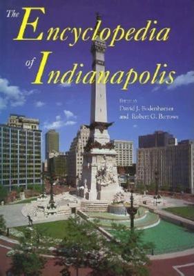 The Encyclopedia of Indianapolis - Bodenhamer, David J (Editor), and Barrows, Robert G (Editor)