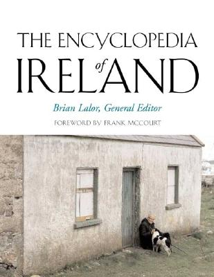 The Encyclopedia of Ireland - Lalor, Brian, Mr. (Editor), and McCourt, Frank (Foreword by)