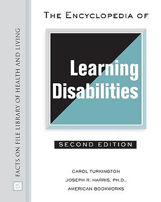 The Encyclopedia of Learning Disabilities - Turkington, Carol A, and Harris, Joseph R, PH.D.