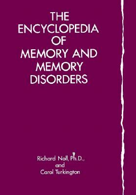 The Encyclopedia of Memory and Memory Disorders - Noll, Richard, and Turkington, Carol A
