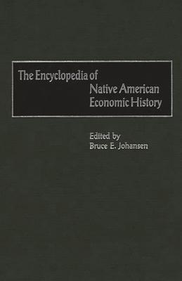 The Encyclopedia of Native-American Economic History - Johansen, Bruce