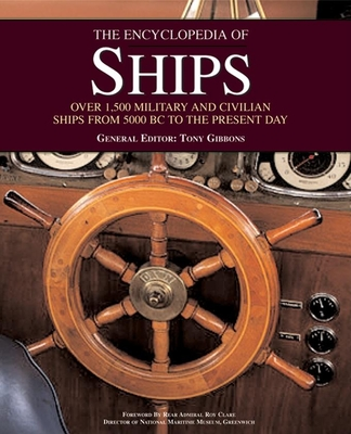 The Encyclopedia of Ships: Over 1,500 Military and Civilian Ships from 5000 BC to the Present Day - Gibbons, Tony (Editor), and Ford, Roger (Editor), and Hewson, Rob (Editor)