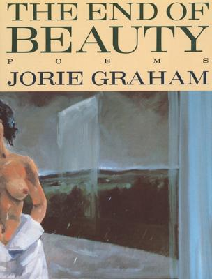 The End of Beauty - Graham, Jorie