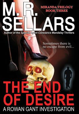 The End of Desire: A Rowan Gant Investigation - Sellars, M R