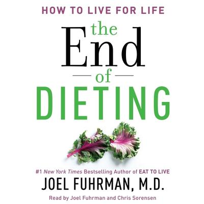 The End of Dieting: How to Live for Life - Fuhrman, Joel, MD