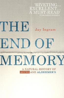 The End of Memory: A natural history of aging and Alzheimer's - Ingram, Jay