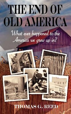 The End of Old America - Reed, Thomas G, and Williams, Nancy E (Editor), and Cappoen, Jennifer Tipton (Designer)