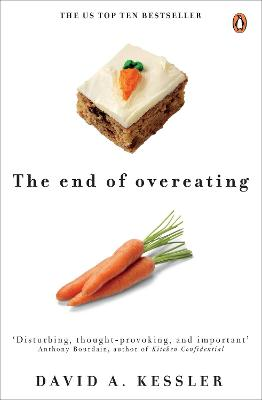 The End of Overeating: Taking control of our insatiable appetite - Kessler, David